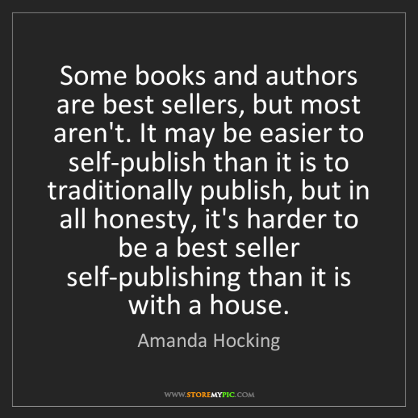 Amanda Hocking: Some books and authors are best sellers, but most aren't....
