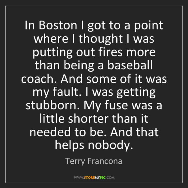 Terry Francona: In Boston I got to a point where I thought I was putting...