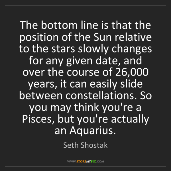 Seth Shostak: The bottom line is that the position of the Sun relative...