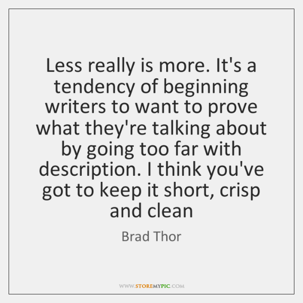 Less really is more. It's a tendency of beginning writers to want ...