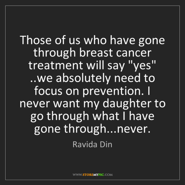 Ravida Din: Those of us who have gone through breast cancer treatment...