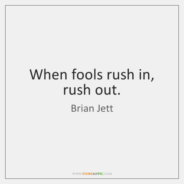 When fools rush in, rush out.