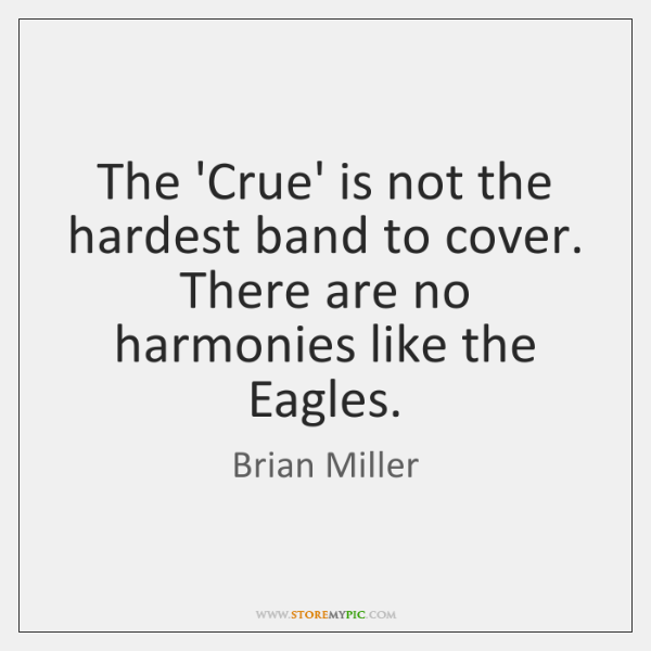 The 'Crue' is not the hardest band to cover. There are no ...