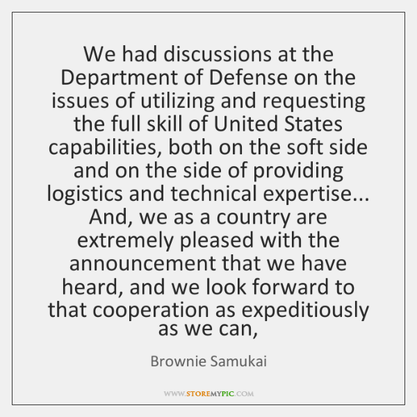 We had discussions at the Department of Defense on the issues of ...