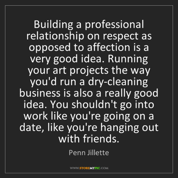 Penn Jillette: Building a professional relationship on respect as opposed...