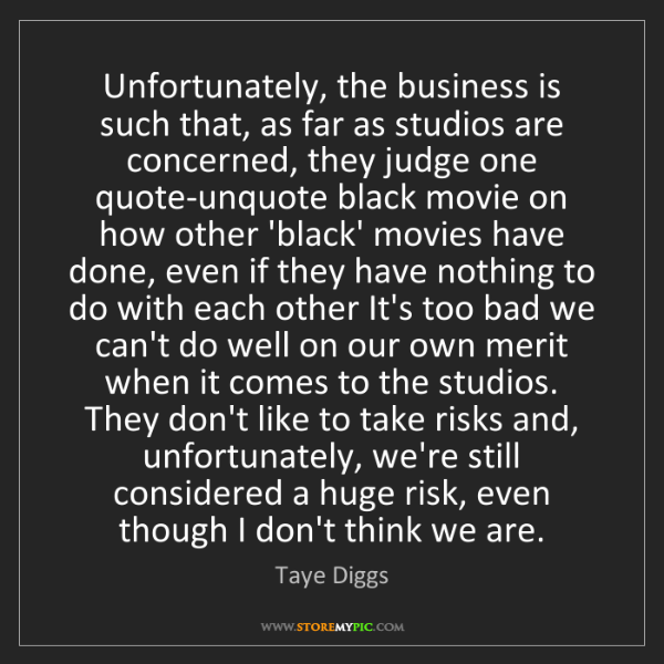 Taye Diggs: Unfortunately, the business is such that, as far as studios...