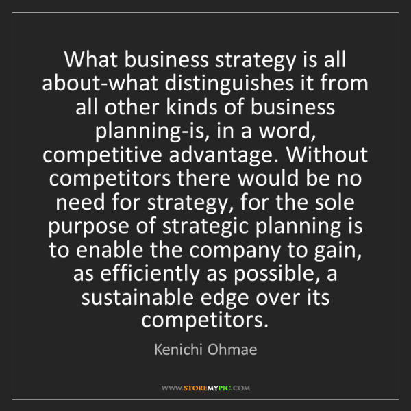 Kenichi Ohmae: What business strategy is all about-what distinguishes...