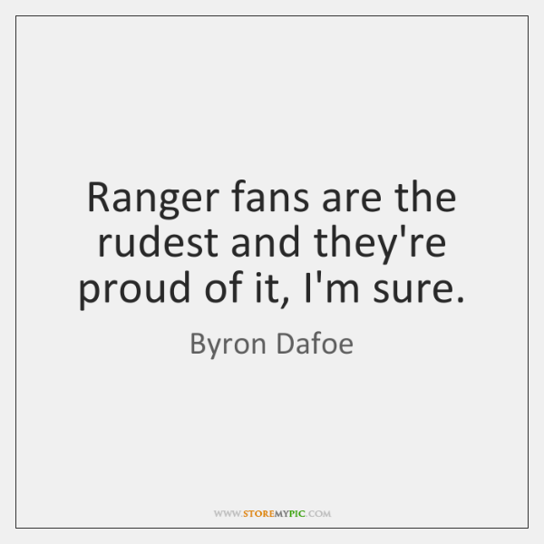 Ranger fans are the rudest and they're proud of it, I'm sure.