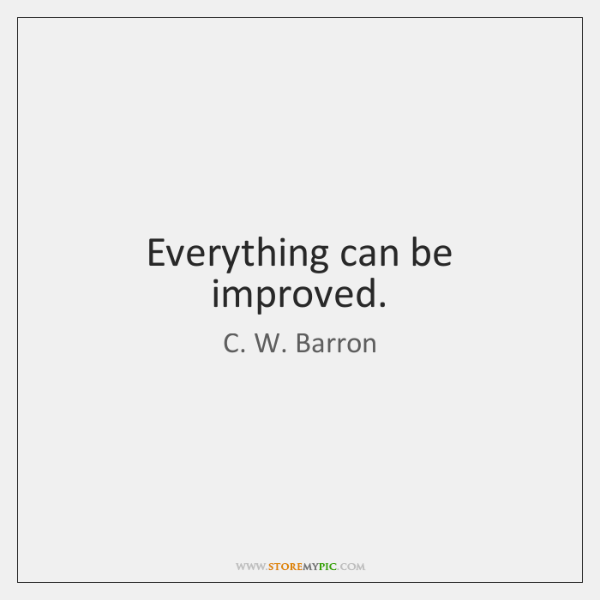 Everything can be improved.