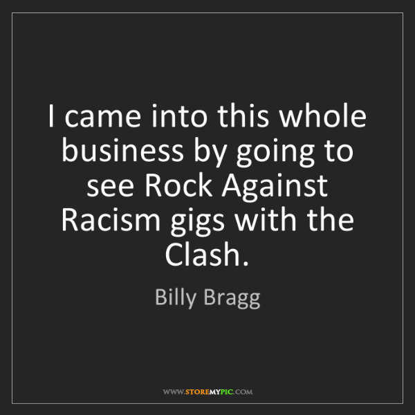 Billy Bragg: I came into this whole business by going to see Rock...