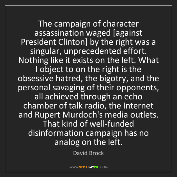 David Brock: The campaign of character assassination waged [against...