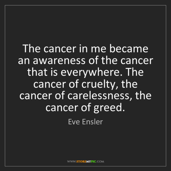 Eve Ensler: The cancer in me became an awareness of the cancer that...