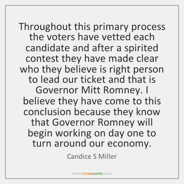 Throughout this primary process the voters have vetted each candidate and after ...