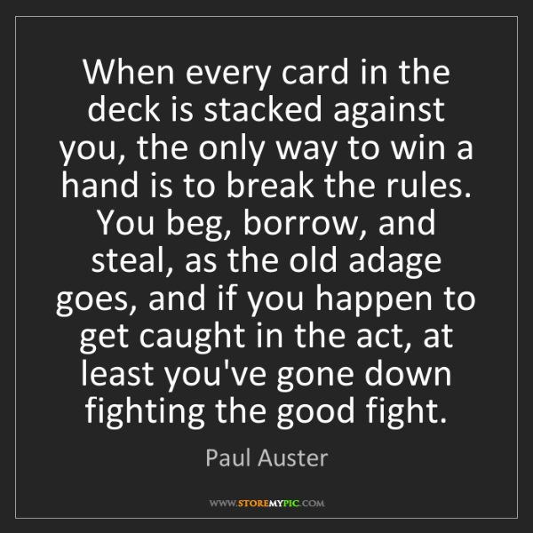 Paul Auster: When every card in the deck is stacked against you, the...