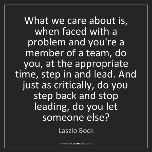 Laszlo Bock: What we care about is, when faced with a problem and...