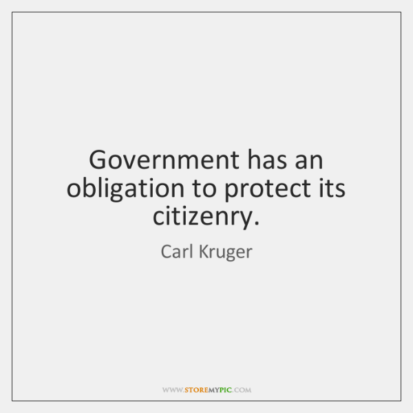 Government has an obligation to protect its citizenry.
