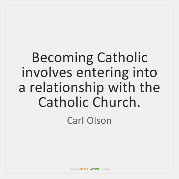 Becoming Catholic involves entering into a relationship with the Catholic Church.