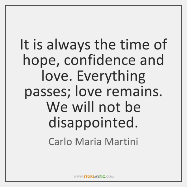 It is always the time of hope, confidence and love. Everything passes; ...