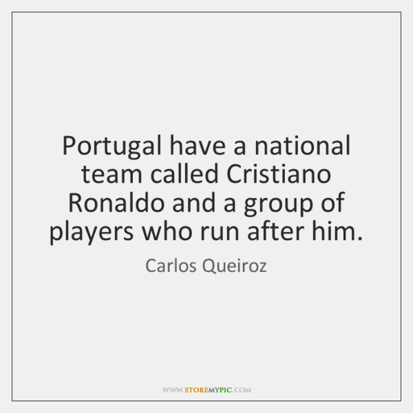 Portugal have a national team called Cristiano Ronaldo and a group of ...