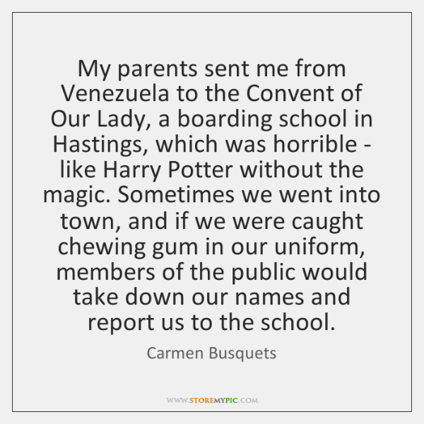 My parents sent me from Venezuela to the Convent of Our Lady, ...
