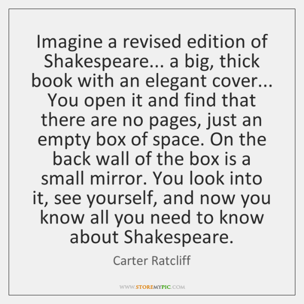 Imagine a revised edition of Shakespeare... a big, thick book with an ...