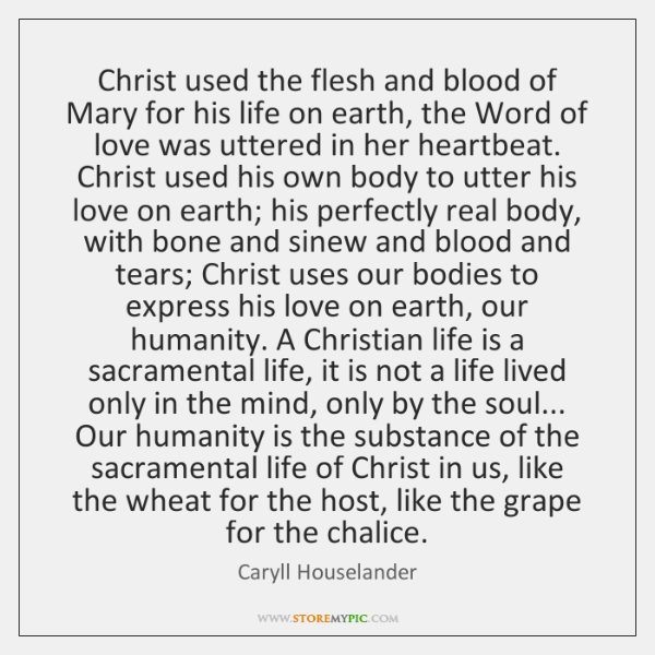 Christ used the flesh and blood of Mary for his life on ...