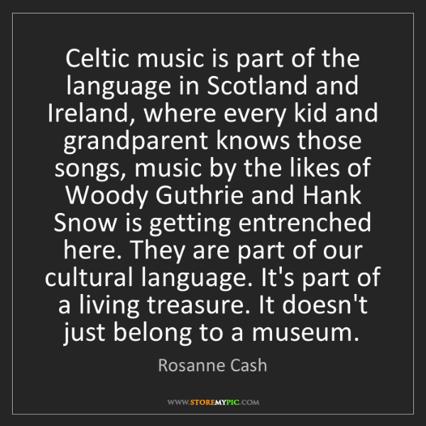 Rosanne Cash: Celtic music is part of the language in Scotland and...