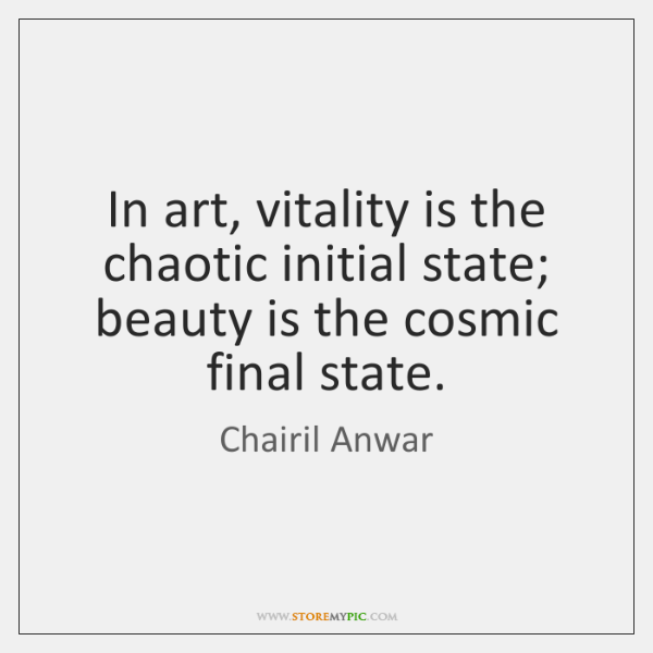 In art, vitality is the chaotic initial state; beauty is the cosmic ...