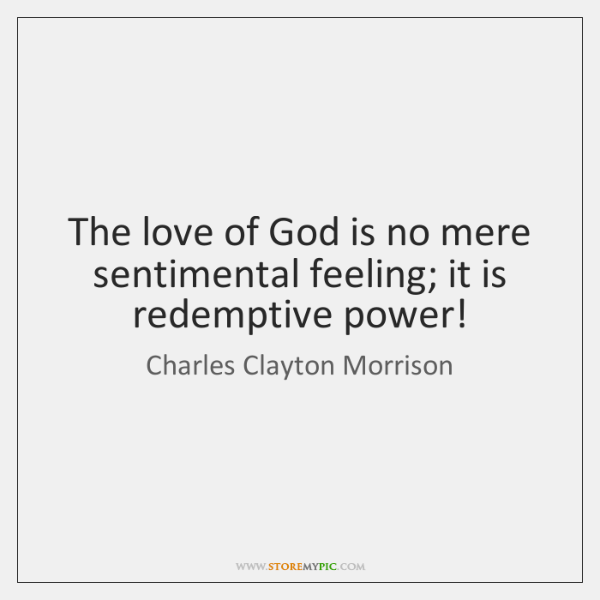 The love of God is no mere sentimental feeling; it is redemptive ...