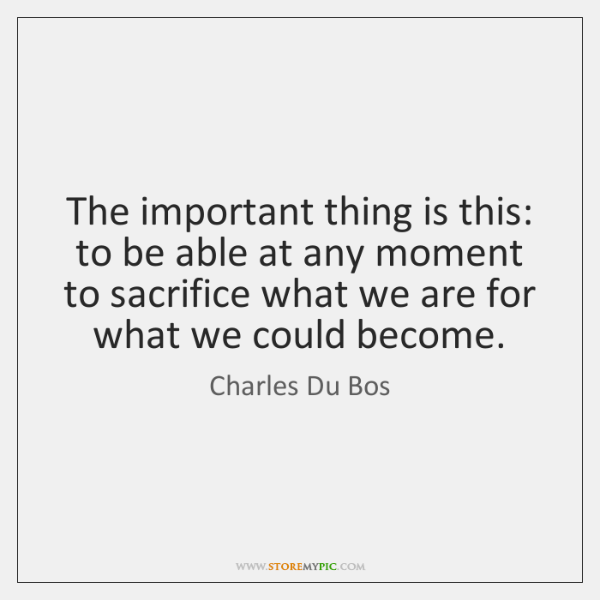 The important thing is this: to be able at any moment to ...