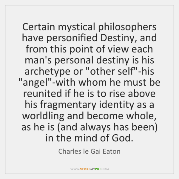 Certain mystical philosophers have personified Destiny, and from this point of view ...