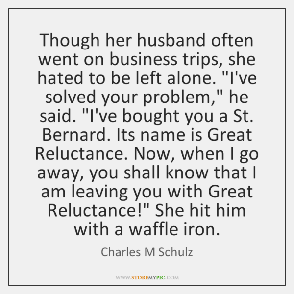 Though her husband often went on business trips, she hated to be ...