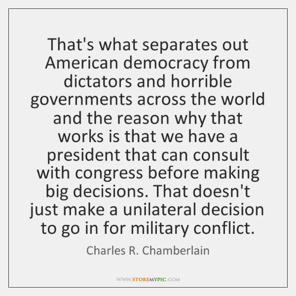 That's what separates out American democracy from dictators and horrible governments across ...
