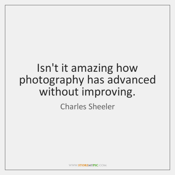 Isn't it amazing how photography has advanced without improving.