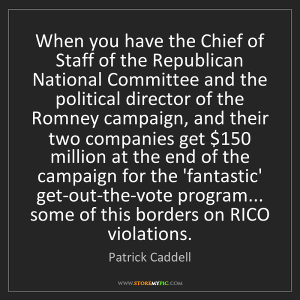 Patrick Caddell: When you have the Chief of Staff of the Republican National...