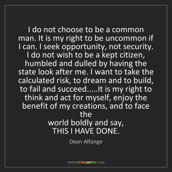 Dean Alfange: I do not choose to be a common  man. It is my right to...