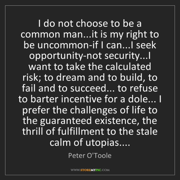 Peter O'Toole: I do not choose to be a common man...it is my right to...