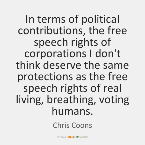 In terms of political contributions, the free speech rights of corporations I ...