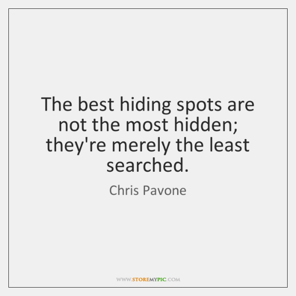 The best hiding spots are not the most hidden; they're merely the ...
