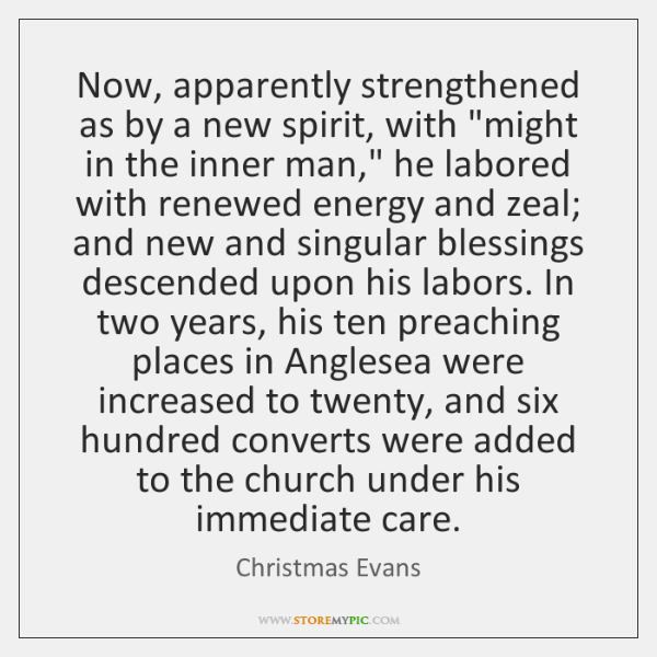 Now, apparently strengthened as by a new spirit, with