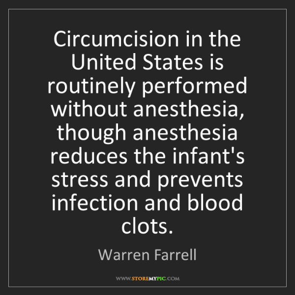 Warren Farrell: Circumcision in the United States is routinely performed...