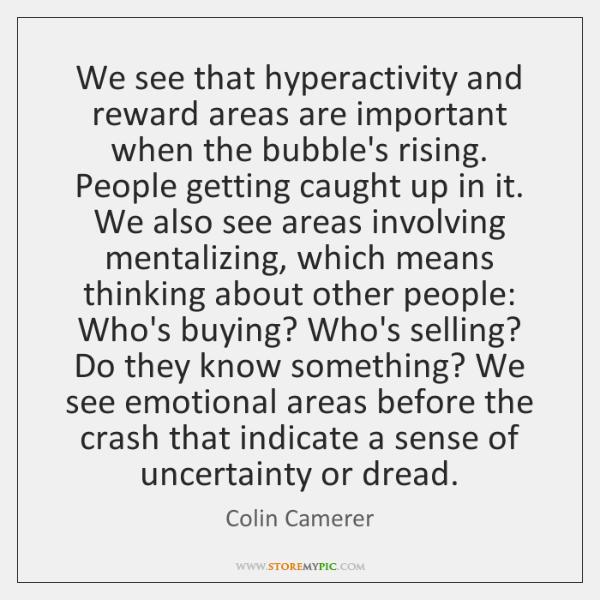 We see that hyperactivity and reward areas are important when the bubble's ...