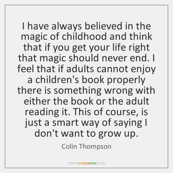 I have always believed in the magic of childhood and think that ...