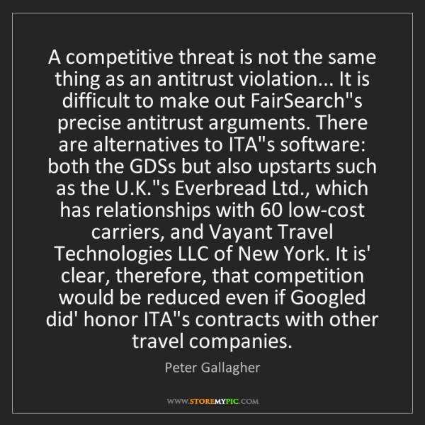 Peter Gallagher: A competitive threat is not the same thing as an antitrust...