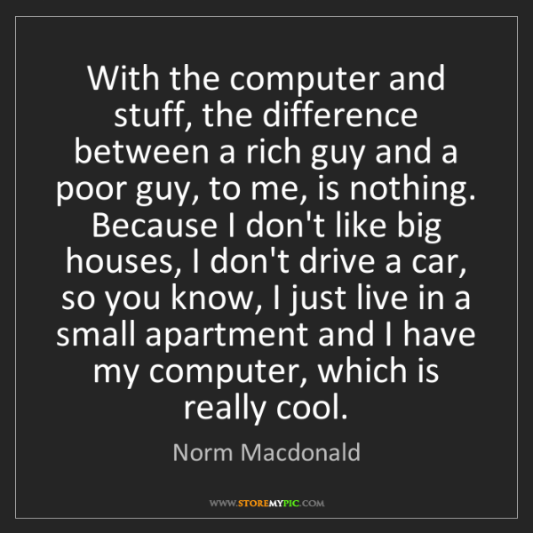 Norm Macdonald: With the computer and stuff, the difference between a...
