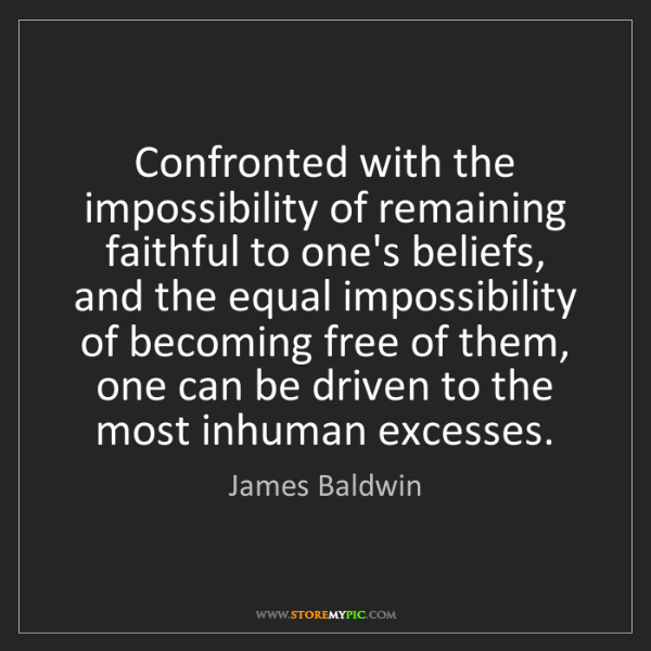 James Baldwin: Confronted with the impossibility of remaining faithful...