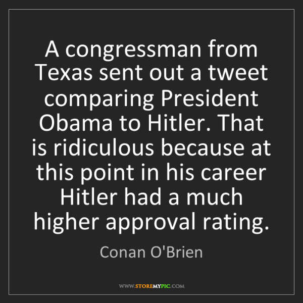 Conan O'Brien: A congressman from Texas sent out a tweet comparing President...