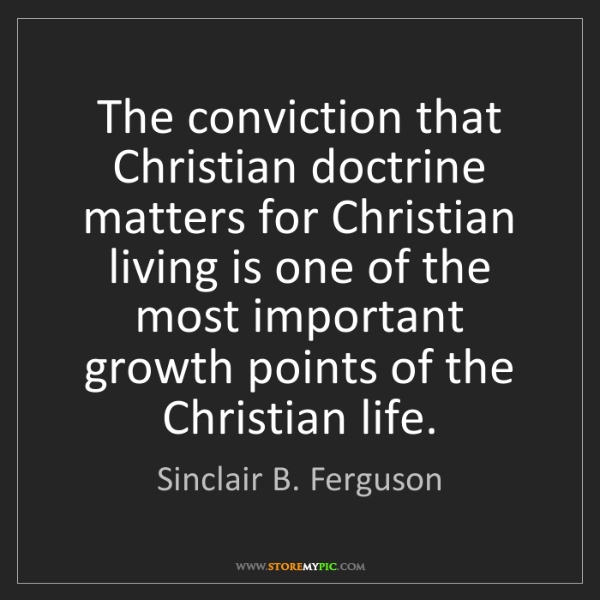 Sinclair B. Ferguson: The conviction that Christian doctrine matters for Christian...