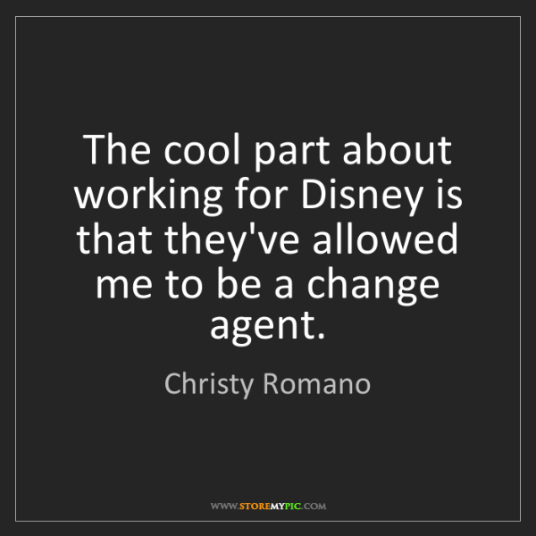 Christy Romano: The cool part about working for Disney is that they've...
