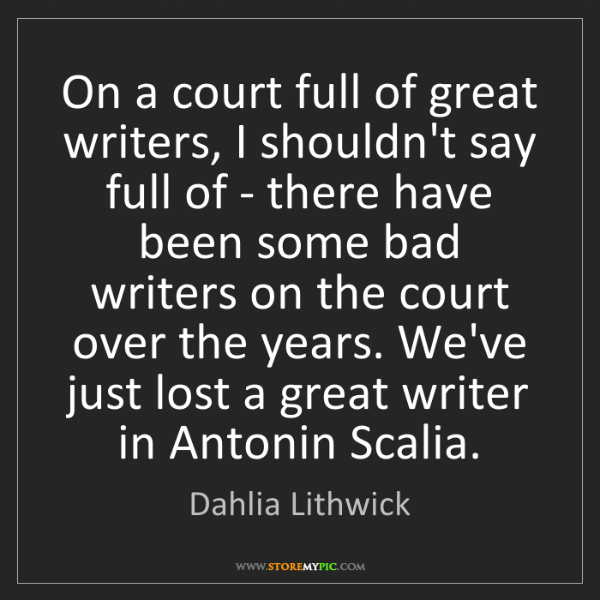 Dahlia Lithwick: On a court full of great writers, I shouldn't say full...